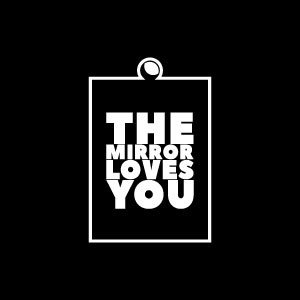 The Mirror Loves You